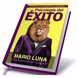 Psicologia Del Exito Mario Luna Coleccion 7 Libros Digital