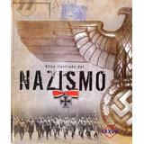 Atlas Ilustrado Del Nazismo Hitler Segunda Guerra Mundial
