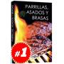 Libro De Parrillas, Asados Y Brasas.
